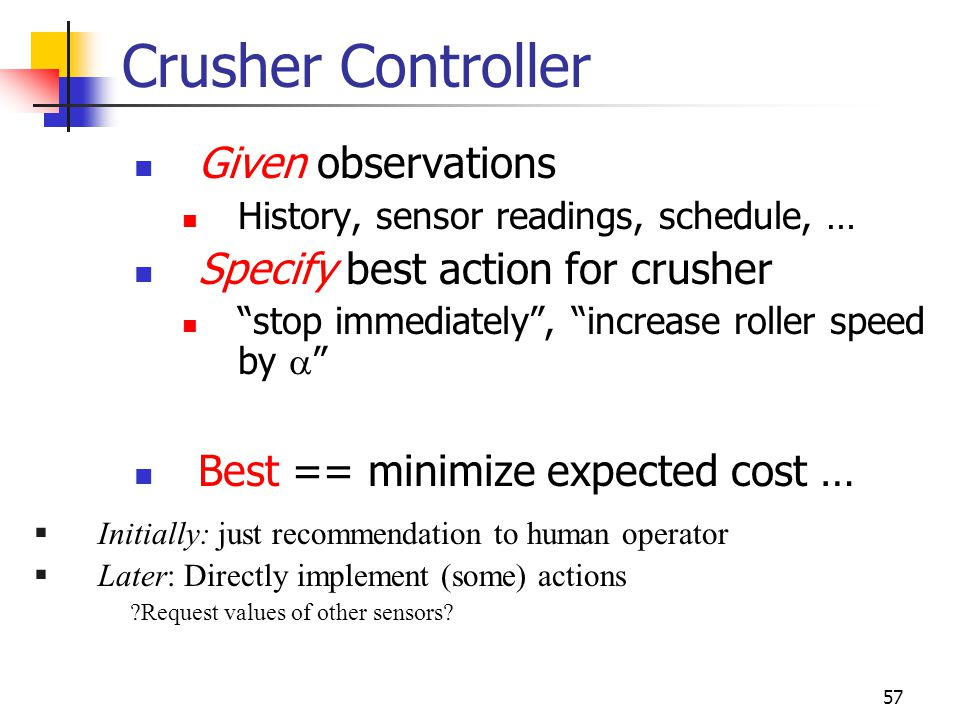 Crusher Controller Given observations Specify best action for crusher