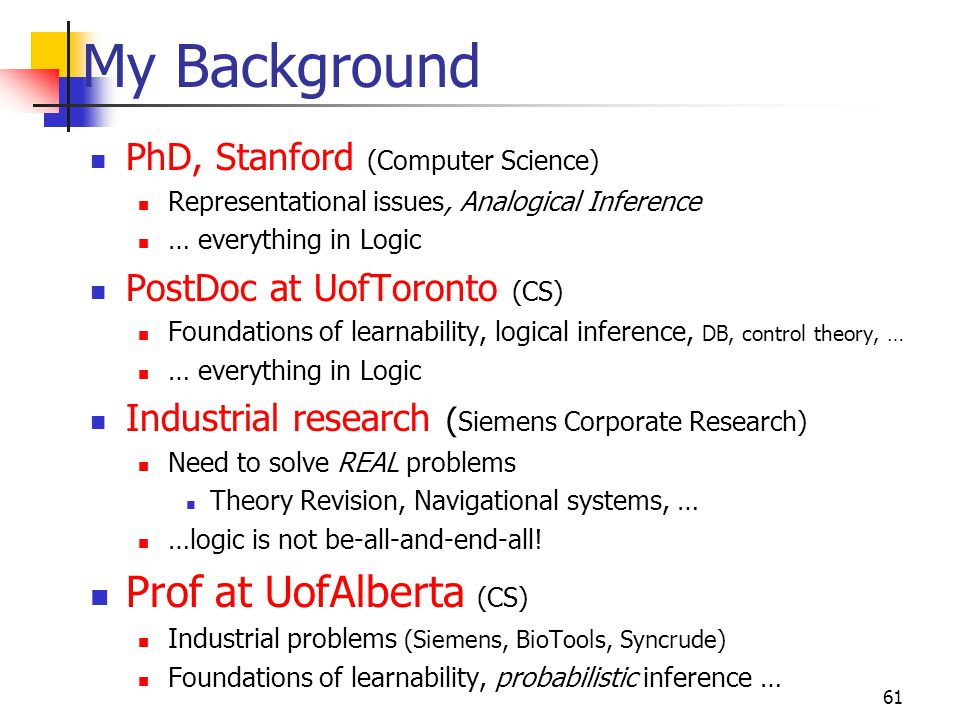 My Background Prof at UofAlberta (CS) PhD, Stanford (Computer Science)