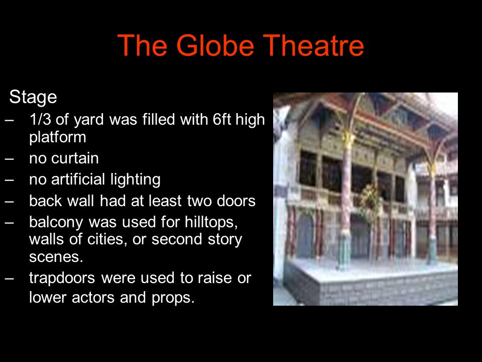 The Globe Theatre Stage 1/3 of yard was filled with 6ft high platform