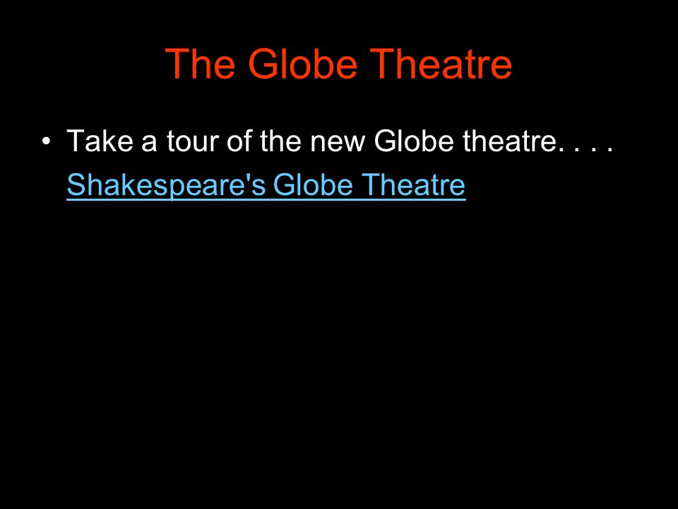 The Globe Theatre Take a tour of the new Globe theatre. . . .