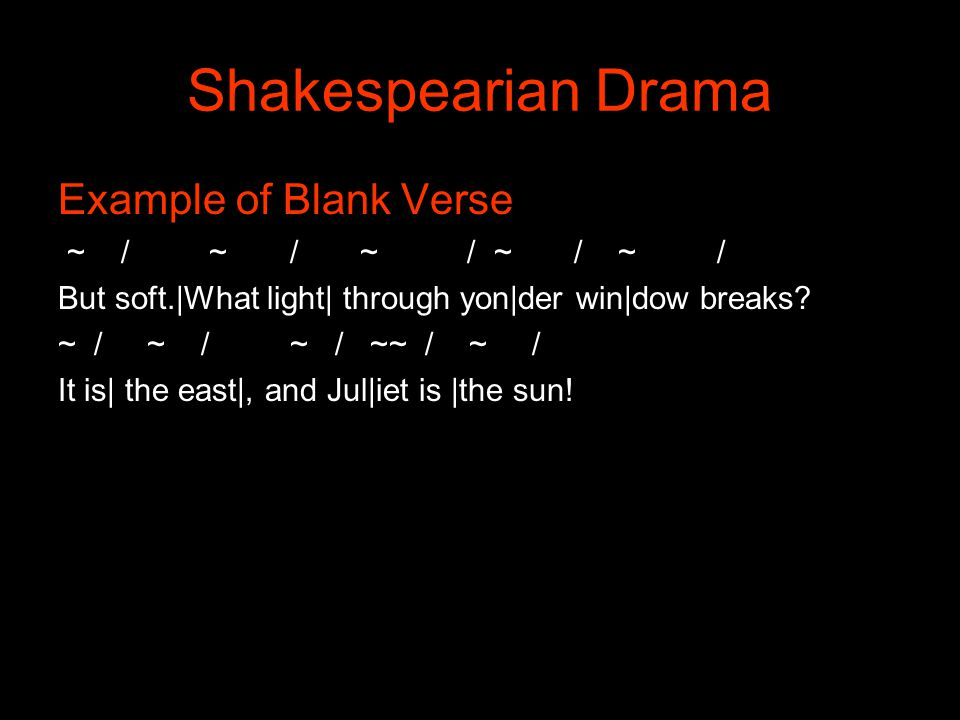 Shakespearian Drama Example of Blank Verse ~ / ~ / ~ / ~ / ~ /