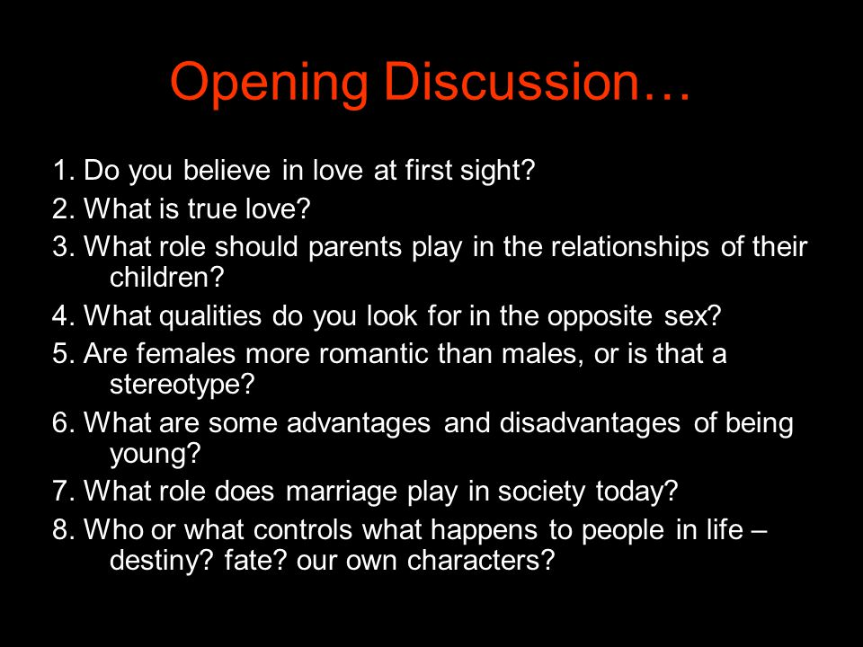 Opening Discussion… 1. Do you believe in love at first sight