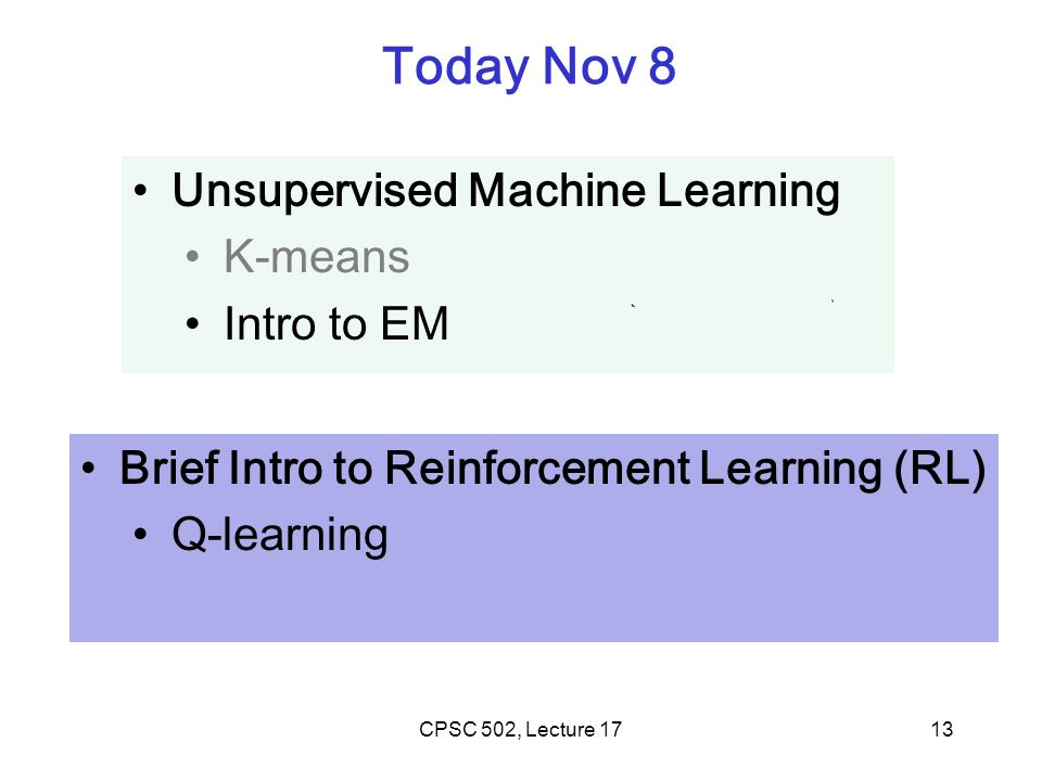 Today Nov 8 Unsupervised Machine Learning K-means Intro to EM