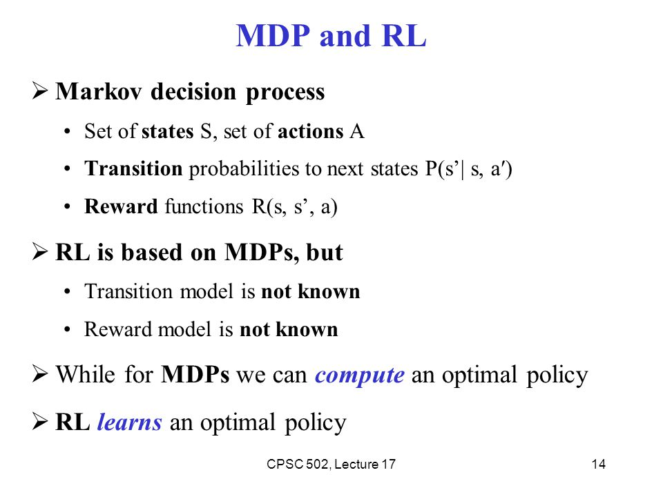 MDP and RL Markov decision process RL is based on MDPs, but