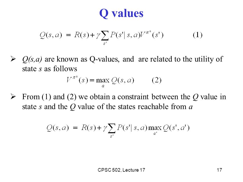 Q values Q(s,a) are known as Q-values, and are related to the utility of state s as follows.