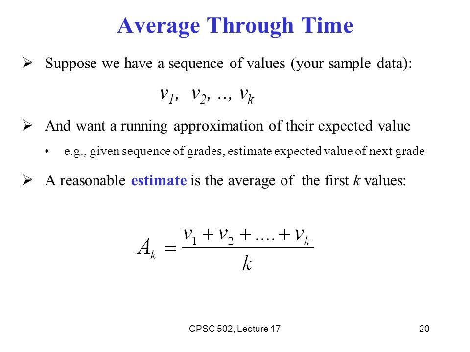 Average Through Time Suppose we have a sequence of values (your sample data): v1, v2, .., vk.