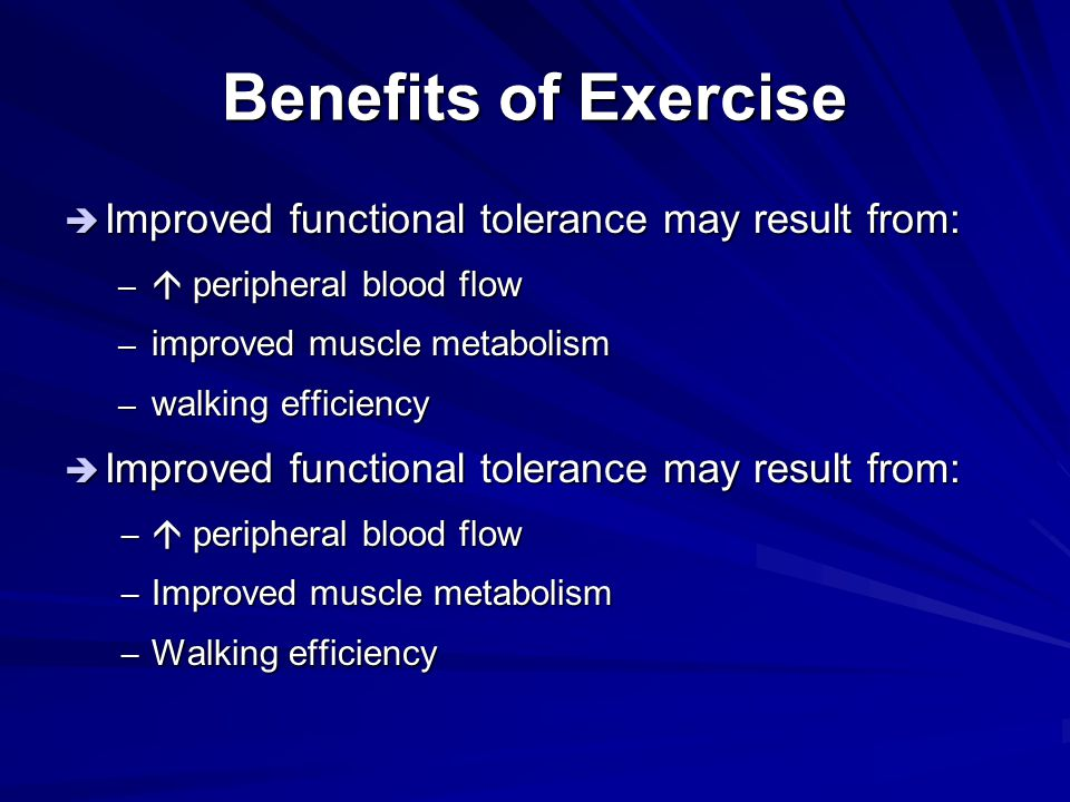 Benefits of Exercise Improved functional tolerance may result from:
