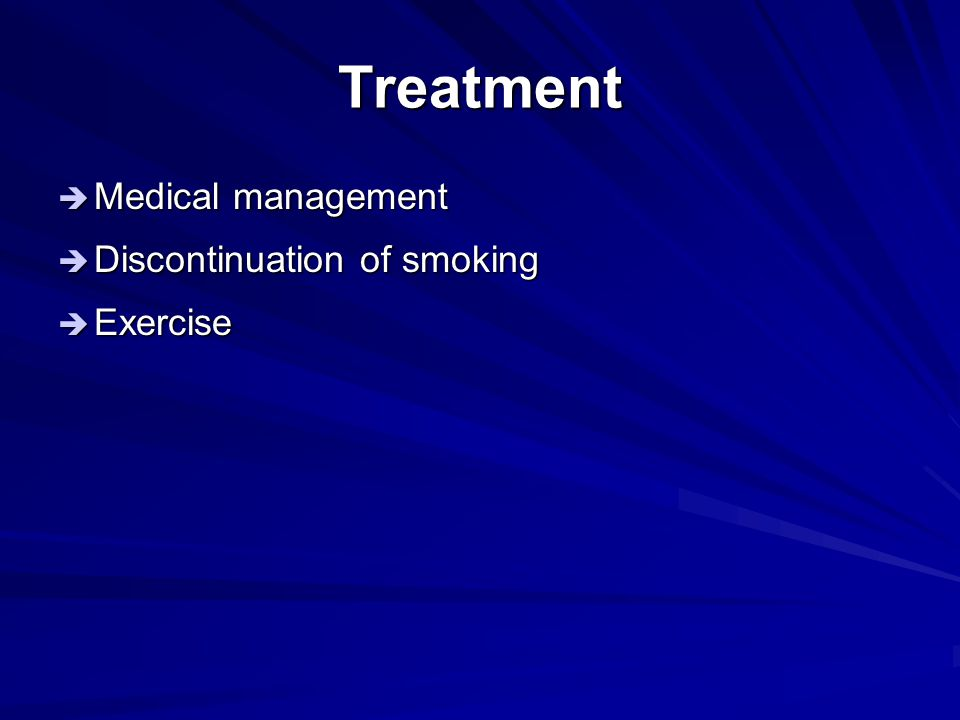 Treatment Medical management Discontinuation of smoking Exercise