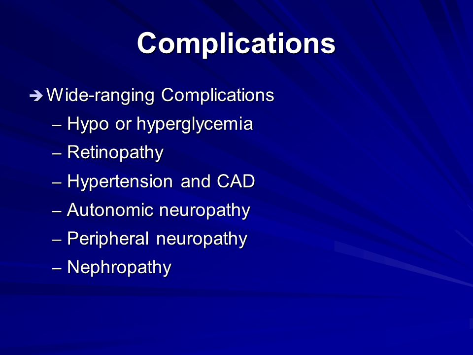 Complications Wide-ranging Complications Hypo or hyperglycemia