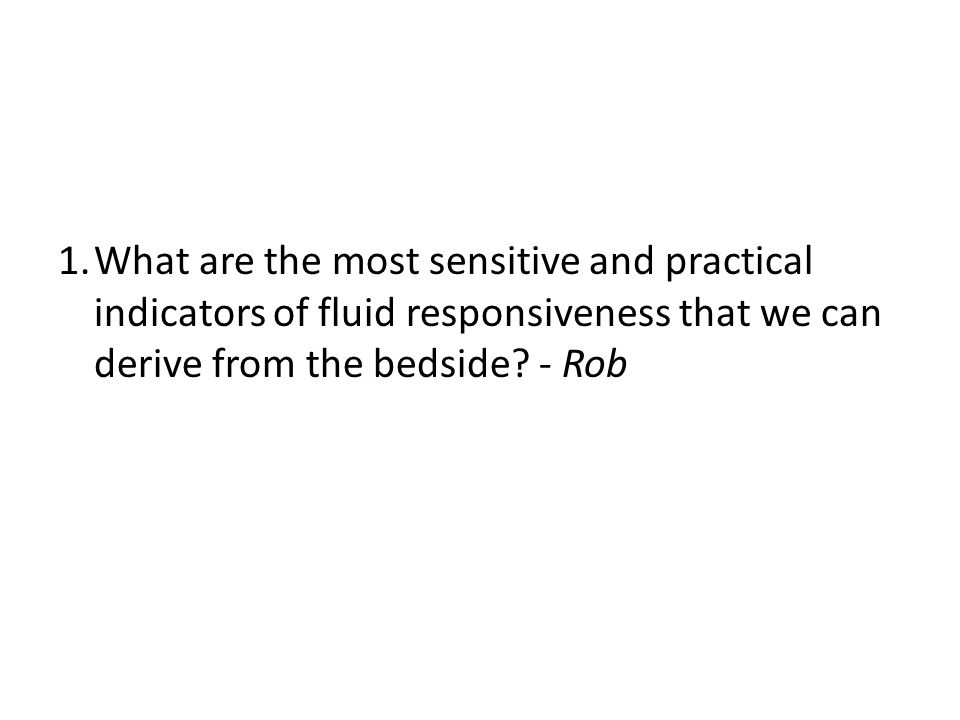 What are the most sensitive and practical indicators of fluid responsiveness that we can derive from the bedside.