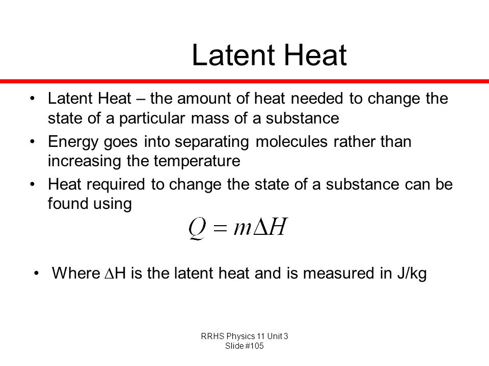 Latent Heat Latent Heat – the amount of heat needed to change the state of a particular mass of a substance.