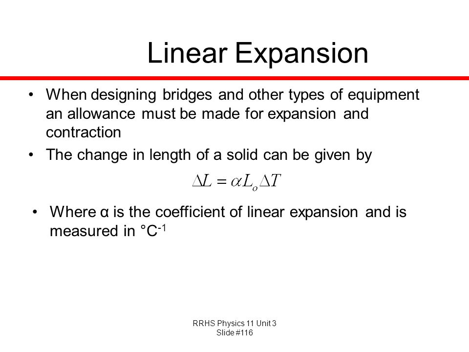 Linear Expansion When designing bridges and other types of equipment an allowance must be made for expansion and contraction.