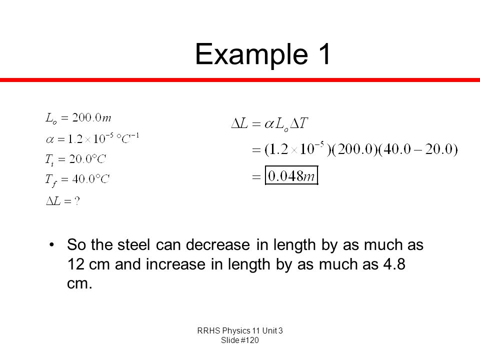Example 1 So the steel can decrease in length by as much as 12 cm and increase in length by as much as 4.8 cm.