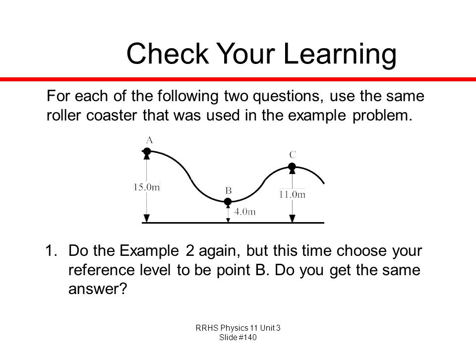 Check Your Learning For each of the following two questions, use the same roller coaster that was used in the example problem.