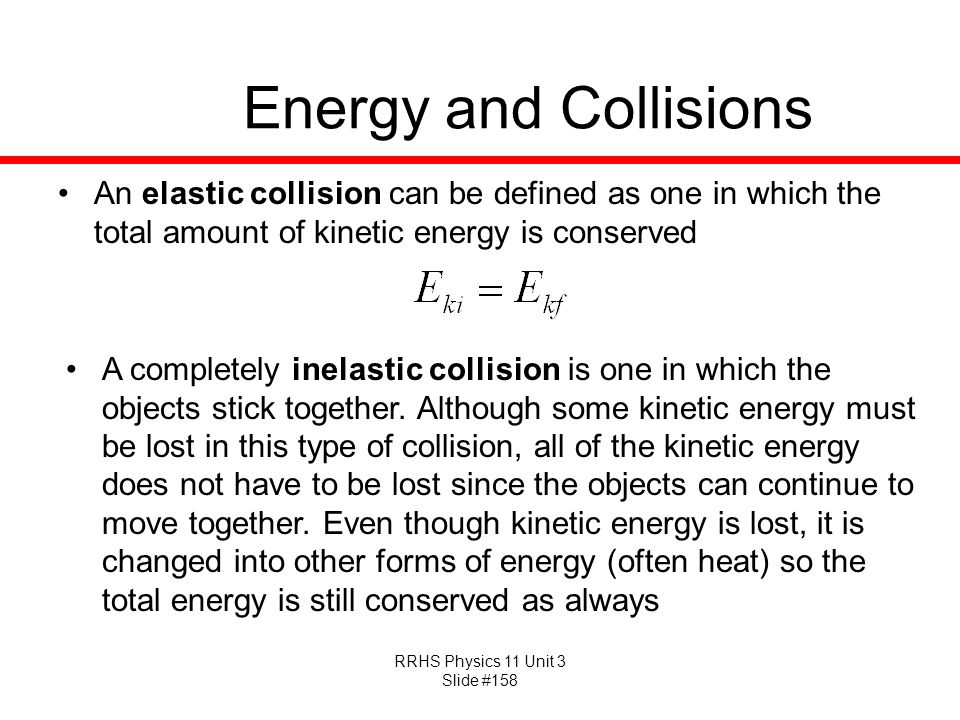 Energy and Collisions An elastic collision can be defined as one in which the total amount of kinetic energy is conserved.