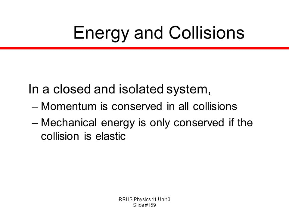 Energy and Collisions Momentum is conserved in all collisions