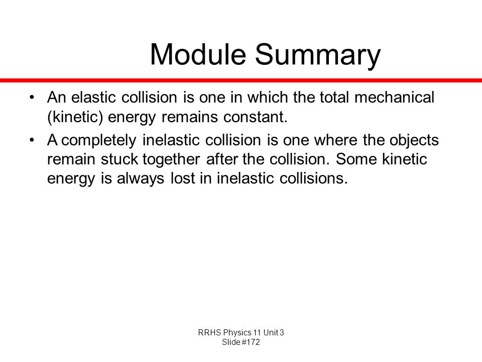 Module Summary An elastic collision is one in which the total mechanical (kinetic) energy remains constant.