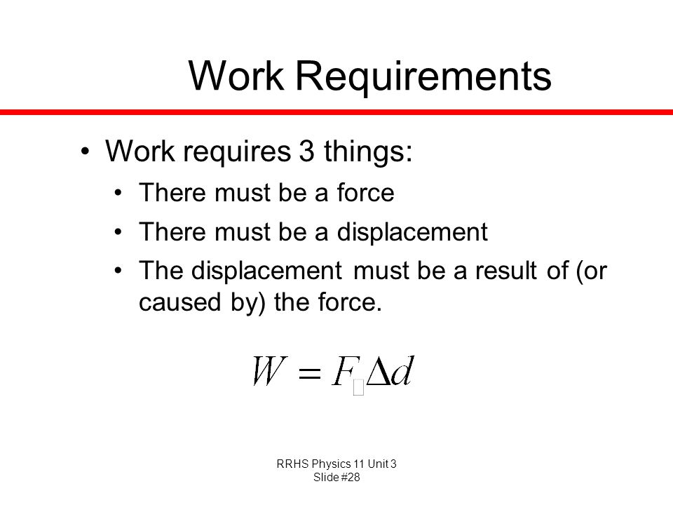 Work Requirements Work requires 3 things: There must be a force