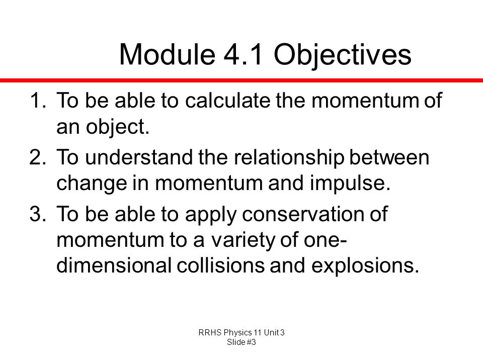 Module 4.1 Objectives To be able to calculate the momentum of an object. To understand the relationship between change in momentum and impulse.