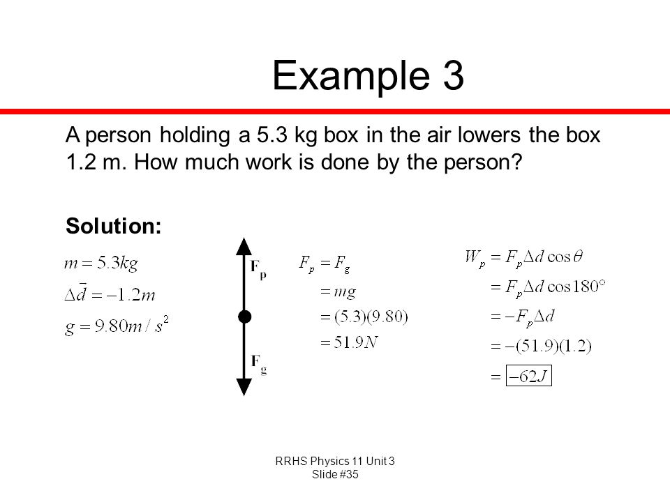 Example 3 A person holding a 5.3 kg box in the air lowers the box 1.2 m.