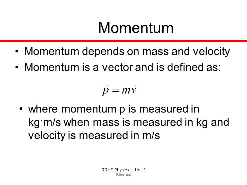 Momentum Momentum depends on mass and velocity