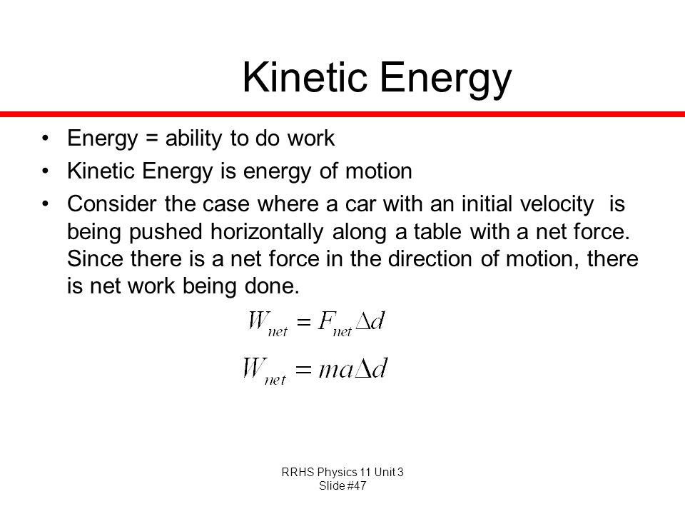 Kinetic Energy Energy = ability to do work