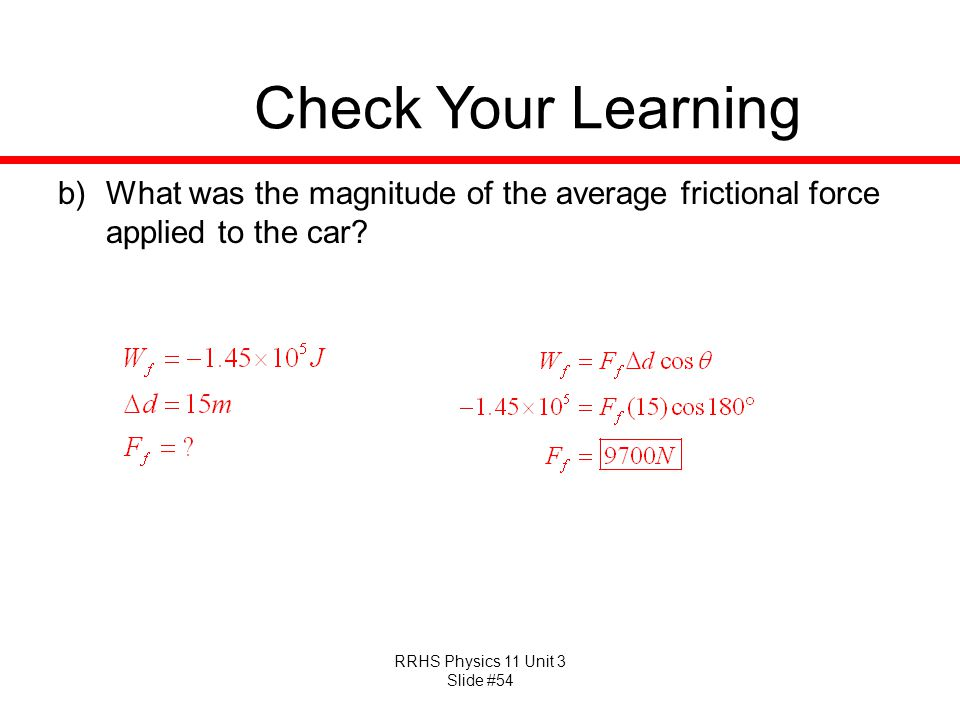 Check Your Learning What was the magnitude of the average frictional force applied to the car