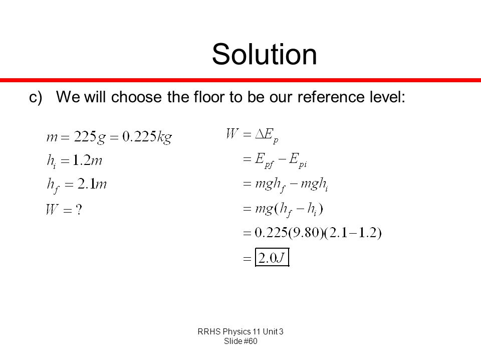Solution We will choose the floor to be our reference level: