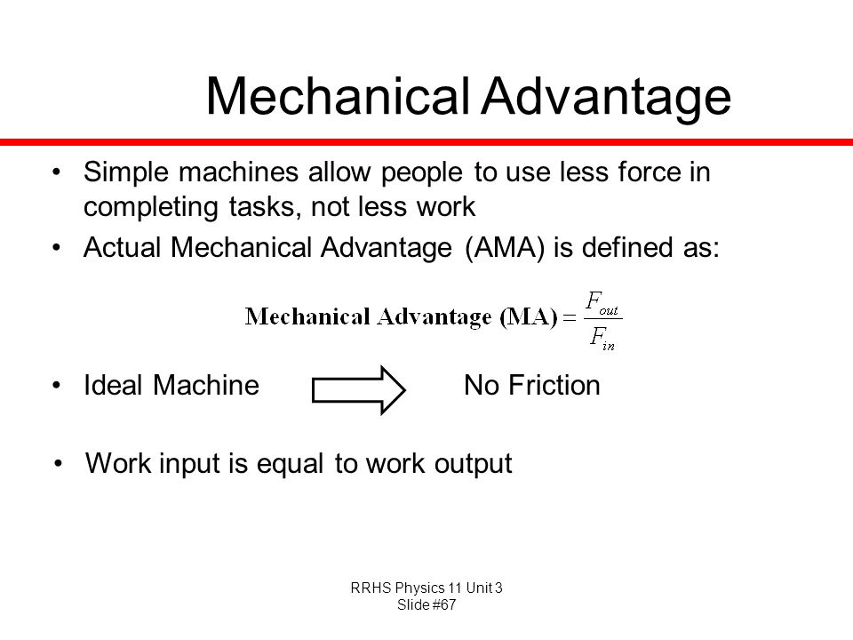 Mechanical Advantage Simple machines allow people to use less force in completing tasks, not less work.