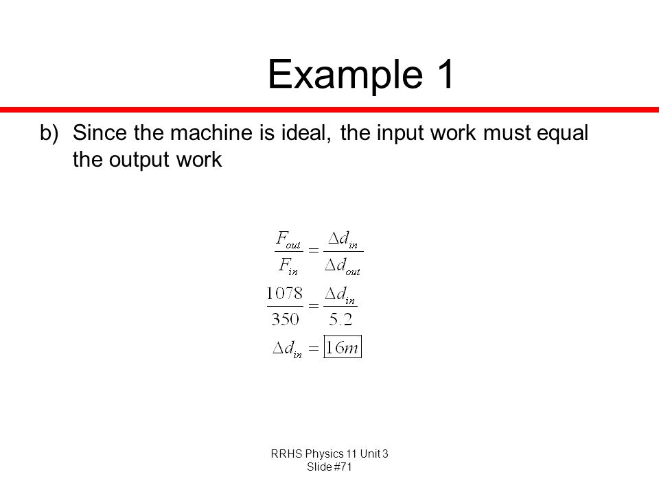 Example 1 Since the machine is ideal, the input work must equal the output work