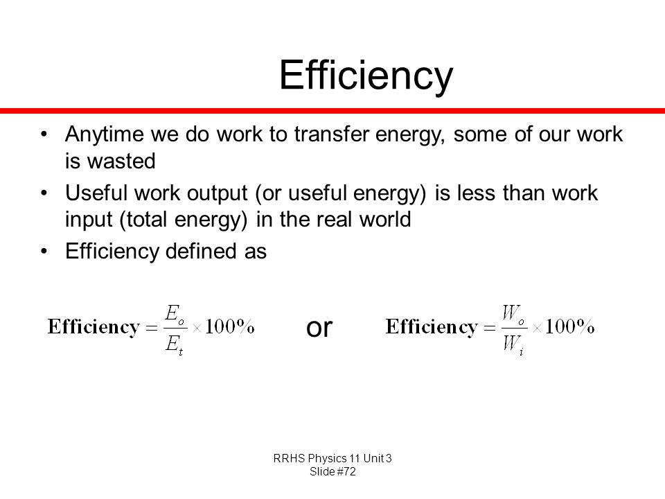 Efficiency Anytime we do work to transfer energy, some of our work is wasted.