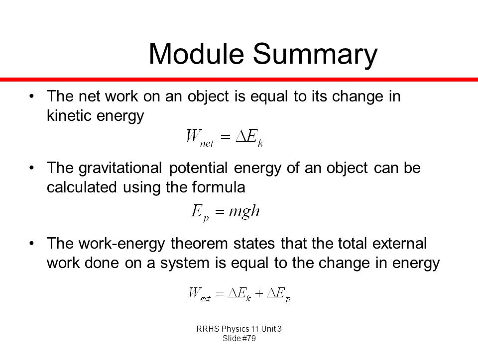 Module Summary The net work on an object is equal to its change in kinetic energy.