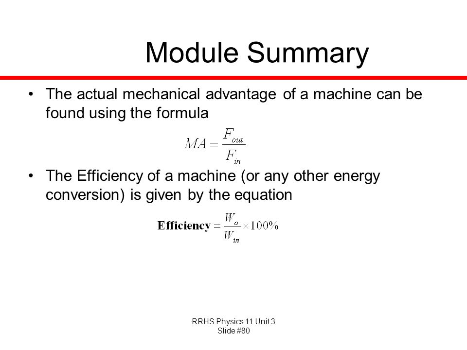 Module Summary The actual mechanical advantage of a machine can be found using the formula.
