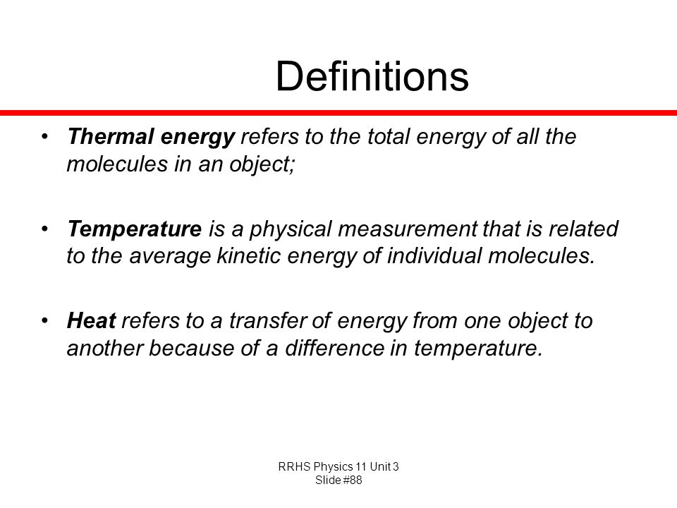 Definitions Thermal energy refers to the total energy of all the molecules in an object;