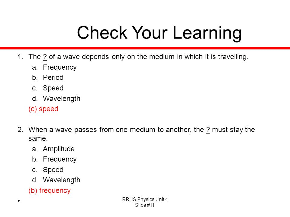 Check Your Learning The of a wave depends only on the medium in which it is travelling. Frequency.