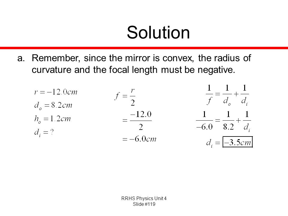 Solution Remember, since the mirror is convex, the radius of curvature and the focal length must be negative.