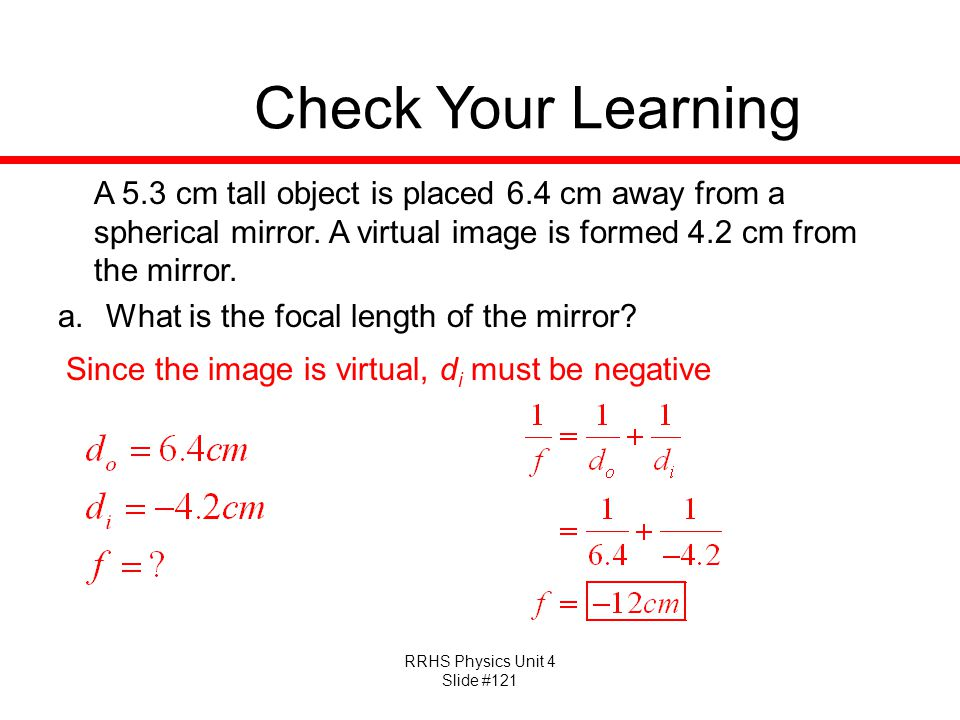 Check Your Learning A 5.3 cm tall object is placed 6.4 cm away from a spherical mirror. A virtual image is formed 4.2 cm from the mirror.