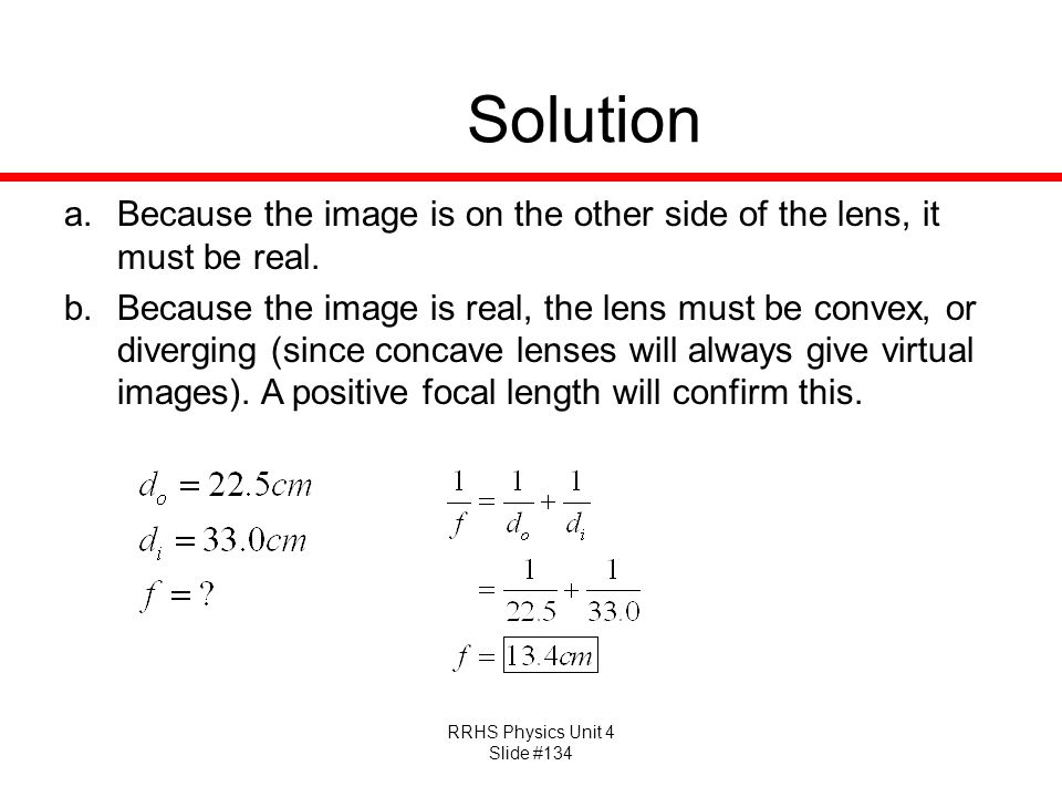 Solution Because the image is on the other side of the lens, it must be real.