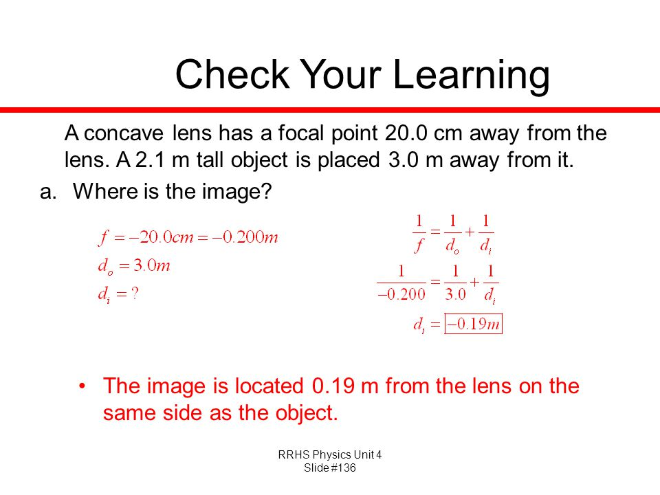 Check Your Learning A concave lens has a focal point 20.0 cm away from the lens. A 2.1 m tall object is placed 3.0 m away from it.