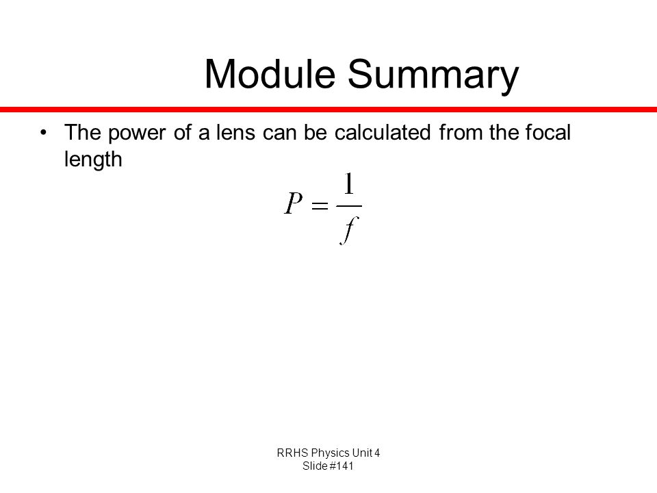 Module Summary The power of a lens can be calculated from the focal length