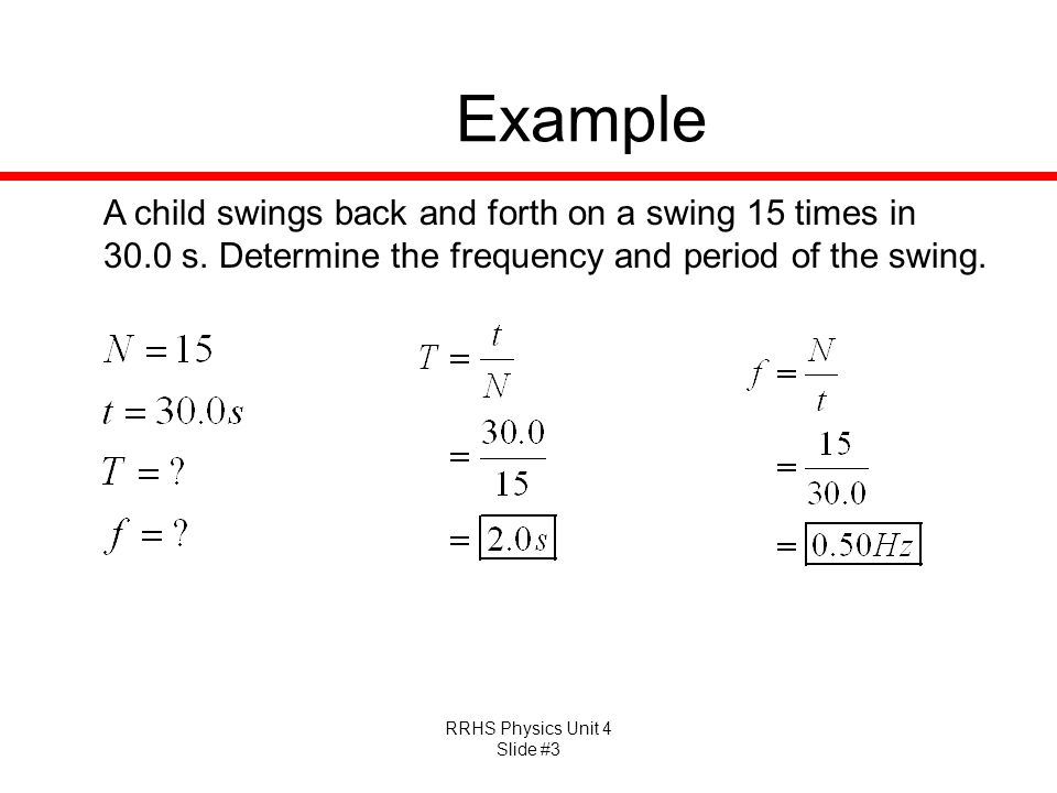 Example A child swings back and forth on a swing 15 times in 30.0 s.