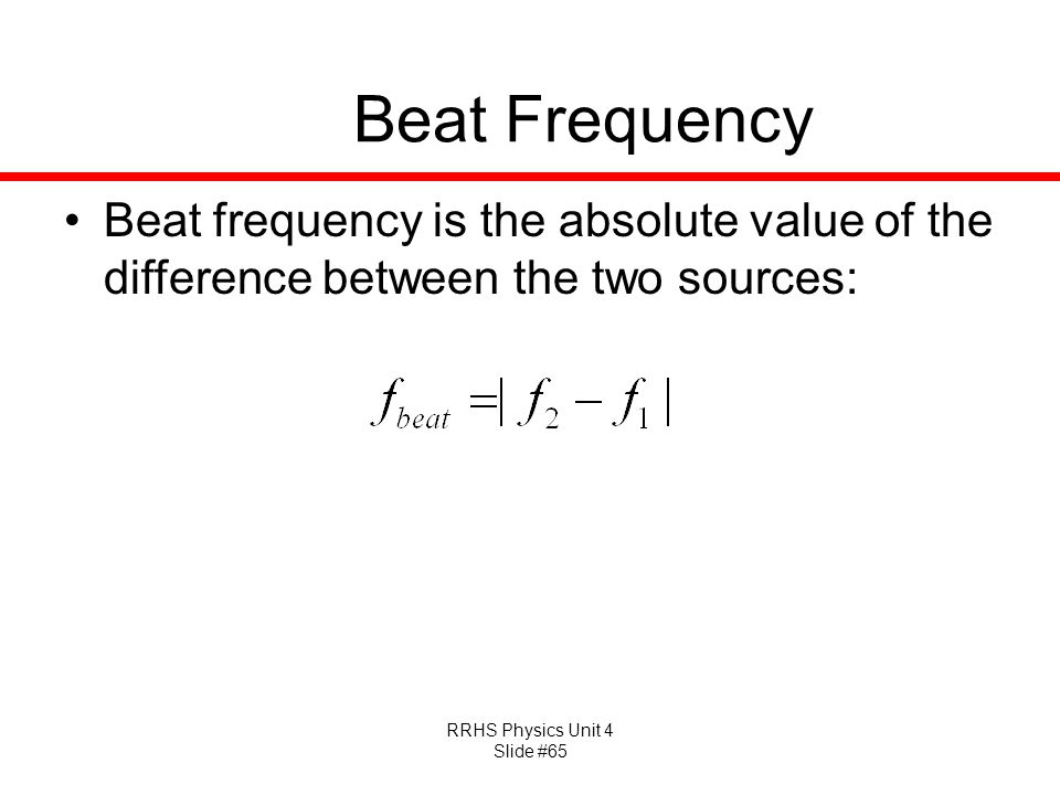 Beat Frequency Beat frequency is the absolute value of the difference between the two sources:
