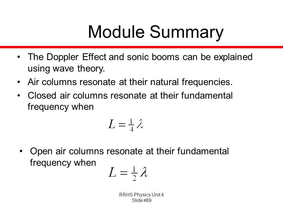 Module Summary The Doppler Effect and sonic booms can be explained using wave theory. Air columns resonate at their natural frequencies.
