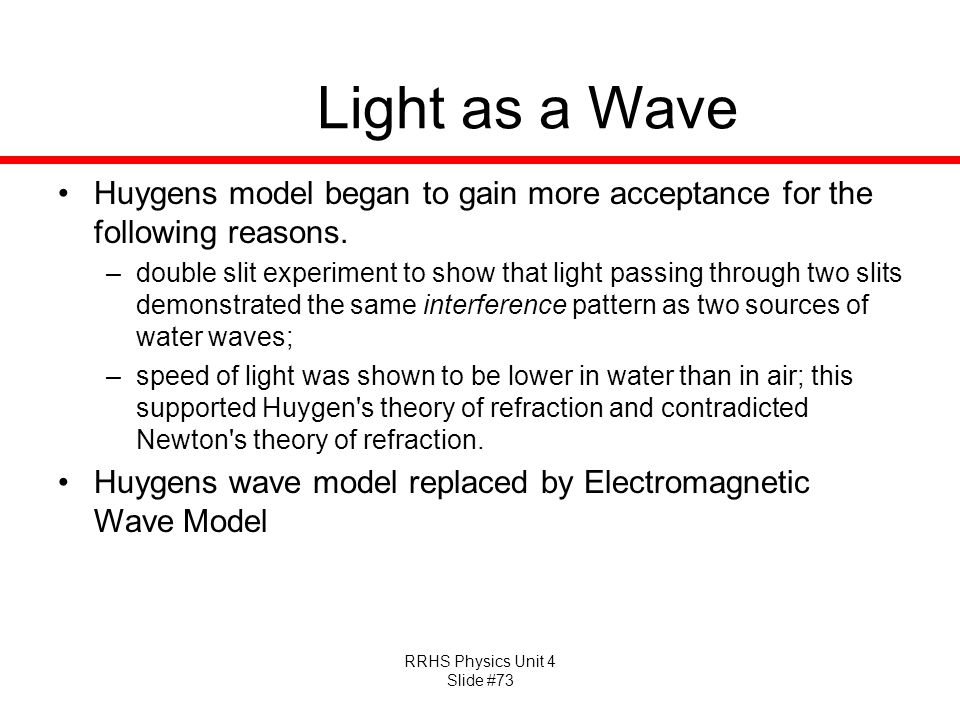 Light as a Wave Huygens model began to gain more acceptance for the following reasons.