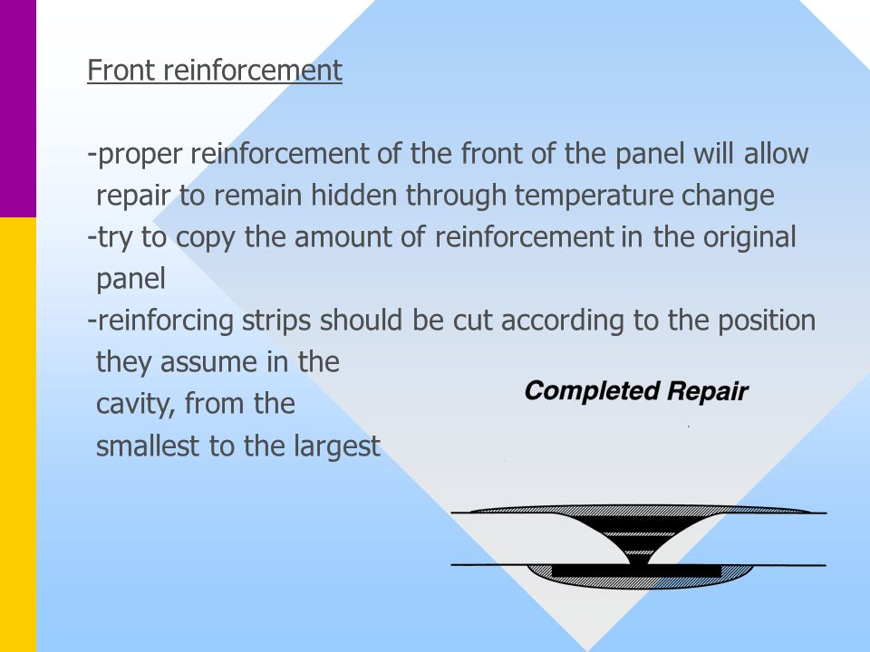 Front reinforcement -proper reinforcement of the front of the panel will allow. repair to remain hidden through temperature change.