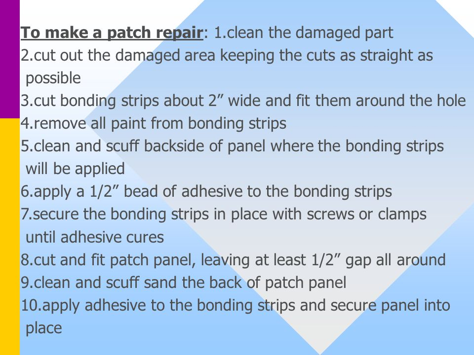 To make a patch repair: 1.clean the damaged part