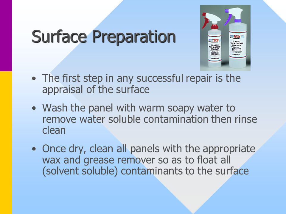 Surface Preparation The first step in any successful repair is the appraisal of the surface.