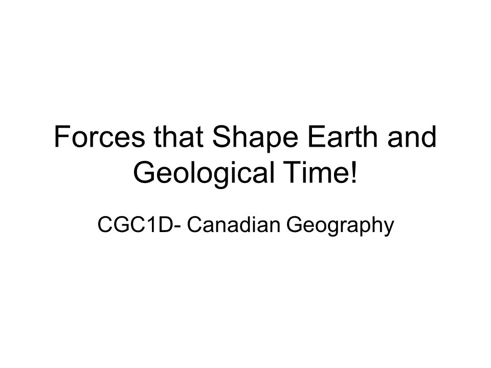 Forces that Shape Earth and Geological Time!