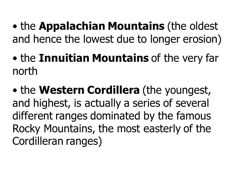 the Appalachian Mountains (the oldest and hence the lowest due to longer erosion)