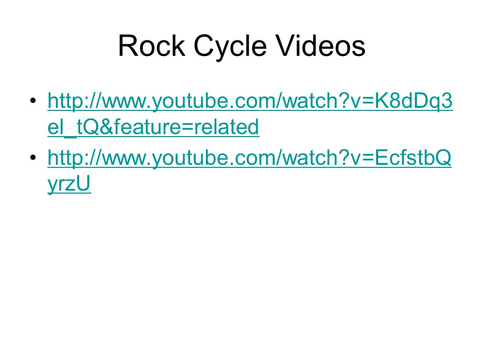 Rock Cycle Videos http://www.youtube.com/watch v=K8dDq3el_tQ&feature=related.